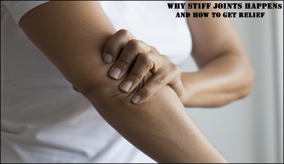Why Stiff Joints Happens and How to Get Relief